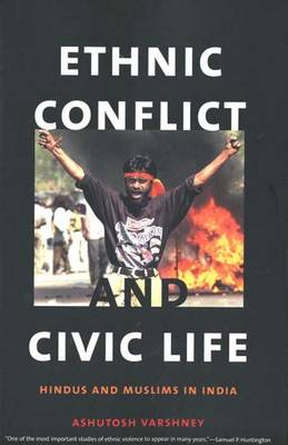 Ethnic Conflict and Civic Life: Hindus and Muslims in India (Paperback)