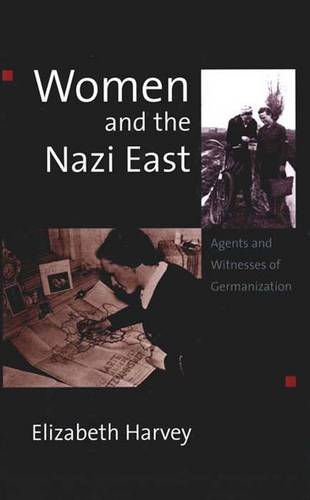 Women and the Nazi East: Agents and Witnesses of Germanization (Hardback)
