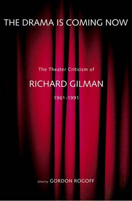 The Drama is Coming Now: The Theater Criticism of Richard Gilman 1961-1991 (Hardback)