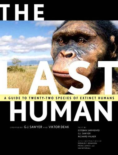 The Last Human: A Guide to Twenty-Two Species of Extinct Humans (Hardback)