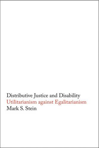 Distributive Justice and Disability: Utilitarianism against Egalitarianism (Hardback)