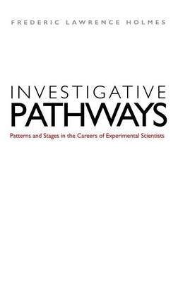 Investigative Pathways: Patterns and Stages in the Careers of Experimental Scientists (Hardback)