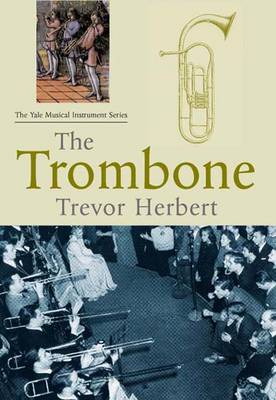 The Trombone - Yale Musical Instrument Series (Hardback)