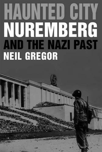 Haunted City: Nuremberg and the Nazi Past (Hardback)