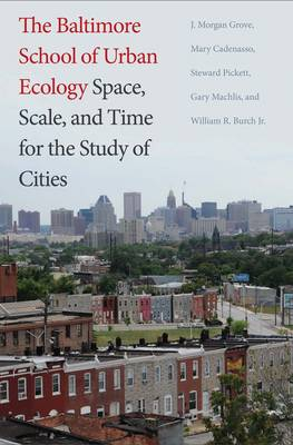 The Baltimore School of Urban Ecology: Space, Scale, and Time for the Study of Cities (Hardback)