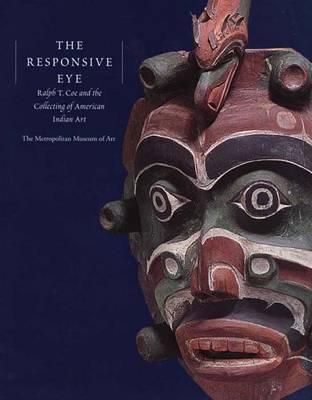 The Responsive Eye: Ralph T. Coe and the Collecting of American Indian Art - Metropolitan Museum of Art Series (Hardback)