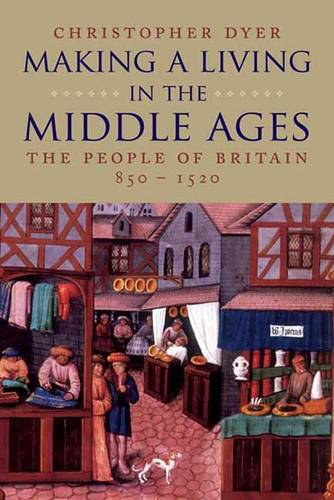 Making a Living in the Middle Ages: The People of Britain 850-1520 - The New Economic History of Britain Series (Paperback)