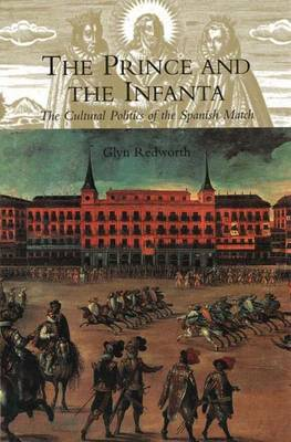 The Prince and the Infanta: The Cultural Politics of the Spanish Match (Hardback)