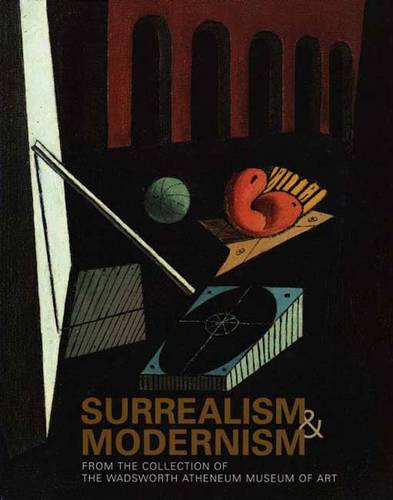 Surrealism and Modernism: From the Collection of the Wadsworth Atheneum Museum of Art (Hardback)