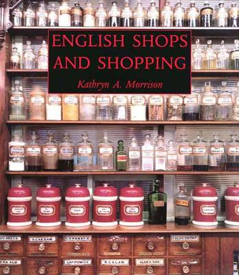 English Shops and Shopping: An Architectural History - The Paul Mellon Centre for Studies in British Art (Hardback)
