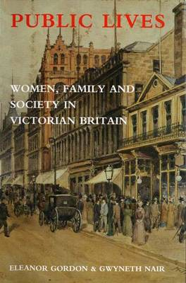 Public Lives: Women, Family and Society in Victorian Britain (Hardback)