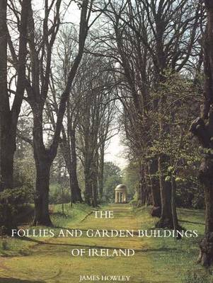 The Follies and Garden Buildings of Ireland (Paperback)