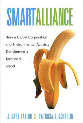 Smart Alliance: How a Global Corporation and Environmental Activists Transformed a Tarnished Brand - Yale Agrarian Studies Series (Hardback)