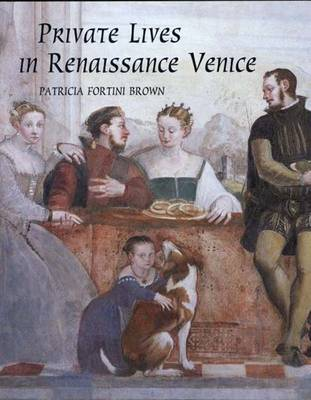 Private Lives in Renaissance Venice: Art, Architecture, and the Family (Hardback)