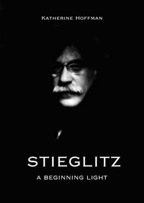 Stieglitz: A Beginning Light (Hardback)