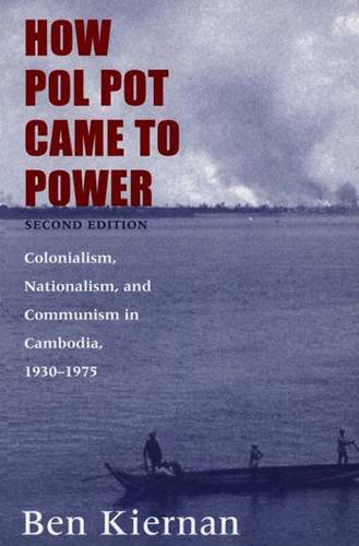 How Pol Pot Came to Power: Colonialism, Nationalism, and Communism in Cambodia, 1930-1975; Second Edition (Paperback)