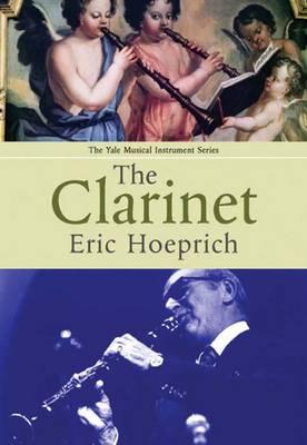 The Clarinet - Yale Musical Instrument Series (Hardback)