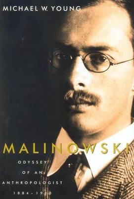 Malinowski: Odyssey of an Anthropologist, 1884-1920 (Hardback)
