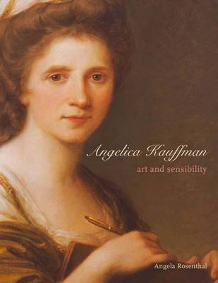 Angelica Kauffman: Art and Sensibility - The Paul Mellon Centre for Studies in British Art (Hardback)