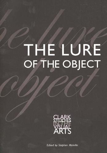 The Lure of the Object - Clark Studies in the Visual Arts (Paperback)