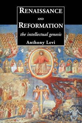 Renaissance and Reformation: The Intellectual Genesis (Paperback)