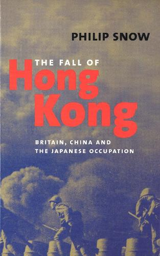 The Fall of Hong Kong: Britain, China, and the Japanese Occupation (Paperback)