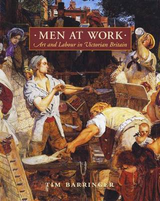 Men at Work: Art and Labour in Victorian Britain (Hardback)
