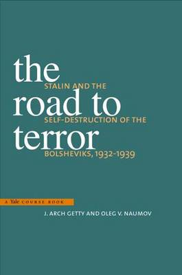 The Road to Terror: Stalin and the Self-Destruction of the Bolsheviks, 1932-1939 - Annals of Communism                                    (YUP) (Paperback)