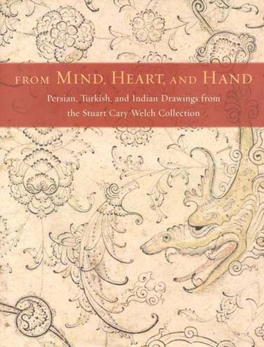 From Mind, Heart, and Hand: Persian, Turkish, and Indian Drawings from the Stuart Cary Welch Collection (Hardback)