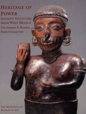 Heritage of Power: Ancient Sculpture from West Mexico: The Andrall E. Pearson Family Collection - Metropolitan Museum of Art Series (Paperback)