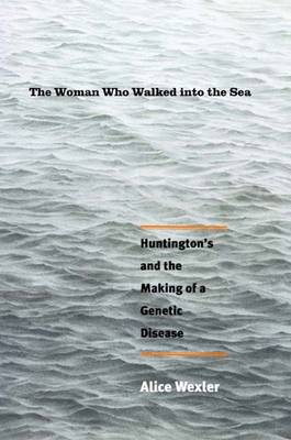 The Woman Who Walked into the Sea: Huntington's and the Making of a Genetic Disease (Hardback)