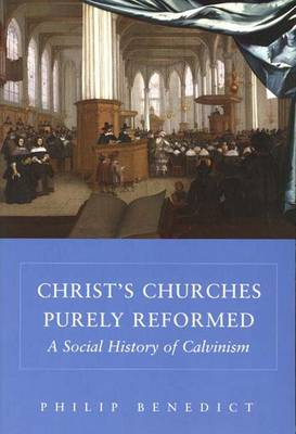 Christ's Churches Purely Reformed: A Social History of Calvinism (Paperback)