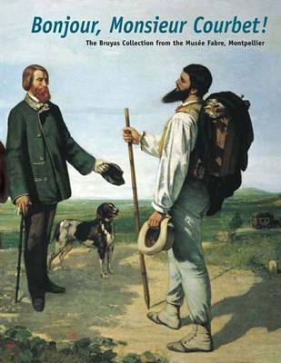 Bonjour, Monsieur Courbet!: The Bruyas Collection from the Musee Fabre, Montpellier (Hardback)