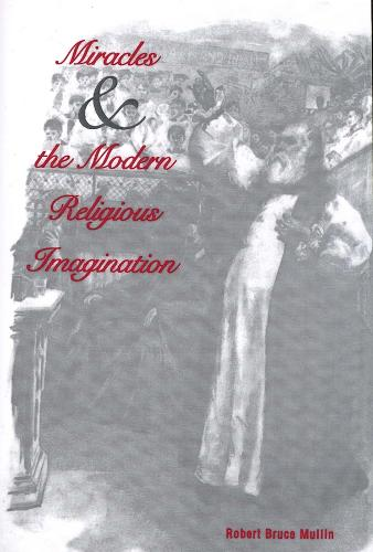 Miracles and the Modern Religious Imagination (Paperback)