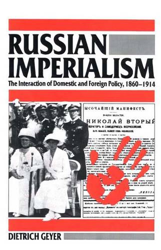 Russian Imperialism: The Interaction of Domestic and Foreign Policy, 1860-1914 (Paperback)