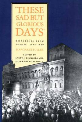 These Sad But Glorious Days: Dispatches from Europe, 1846-1850 (Paperback)