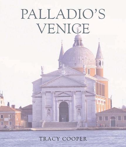 Palladio's Venice: Architecture and Society in a Renaissance Republic (Hardback)
