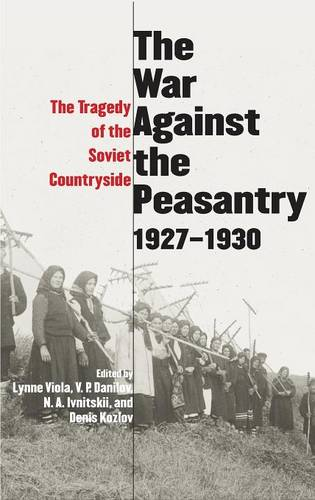 War Against the Peasantry, 1927-1930: The Tragedy of the Soviet Countryside (Hardback)