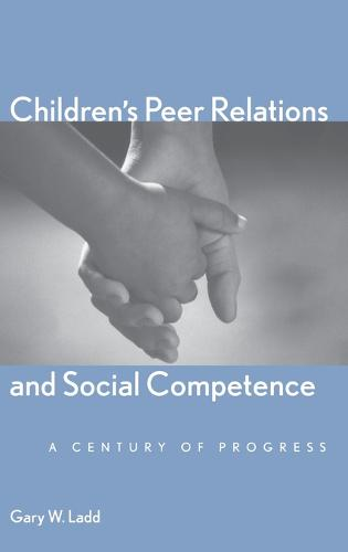 Children's Peer Relations and Social Competence: A Century of Progress - Current Perspectives in Psychology (Hardback)