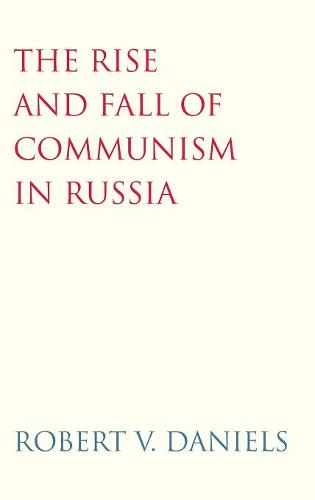 The Rise and Fall of Communism in Russia (Hardback)