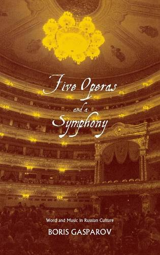 Five Operas and a Symphony: Word and Music in Russian Culture (Hardback)