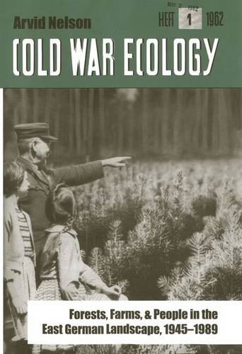 Cold War Ecology: Forests, Farms, and People in the East German Landscape, 1945-1989 - Yale Agrarian Studies Series (Hardback)