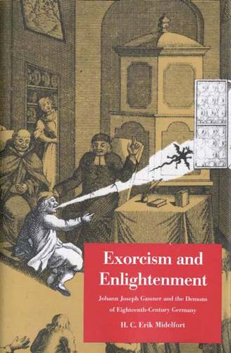 Exorcism and Enlightenment: Johann Joseph Gassner and the Demons of Eighteenth-Century Germany - The Terry Lectures (Hardback)