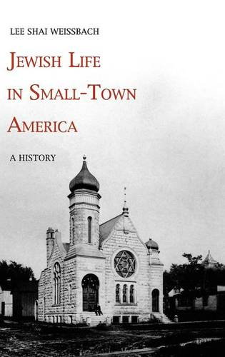 Jewish Life in Small-Town America: A History (Hardback)