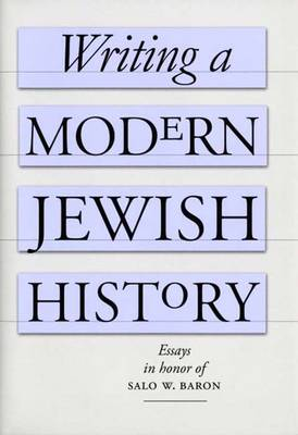 Writing a Modern Jewish History: Essays in Honor of Salo W. Baron (Hardback)