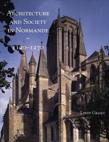 Architecture and Society in Normandy, 1120-1270 (Hardback)