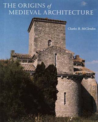 The Origins of Medieval Architecture: Building in Europe 600-900 A.D. (Hardback)