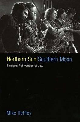 Northern Sun, Southern Moon: Europe's Reinvention of Jazz (Hardback)