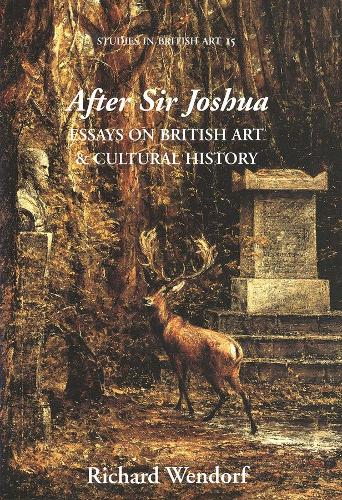 After Sir Joshua: Essays on British Art and Cultural History - Studies in British Art 15 (Hardback)
