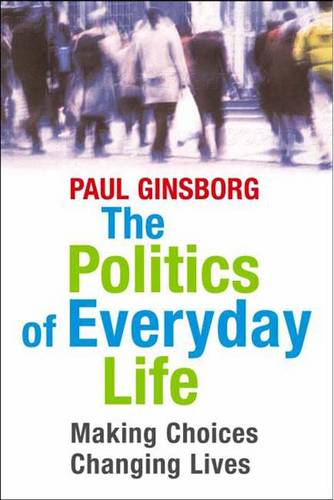 The Politics of Everyday Life: Making Choices, Changing Lives (Hardback)